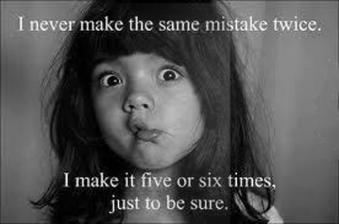 I-NEVER-MAKE-THE-SAME-MISTAKE-TWICE-480x318
